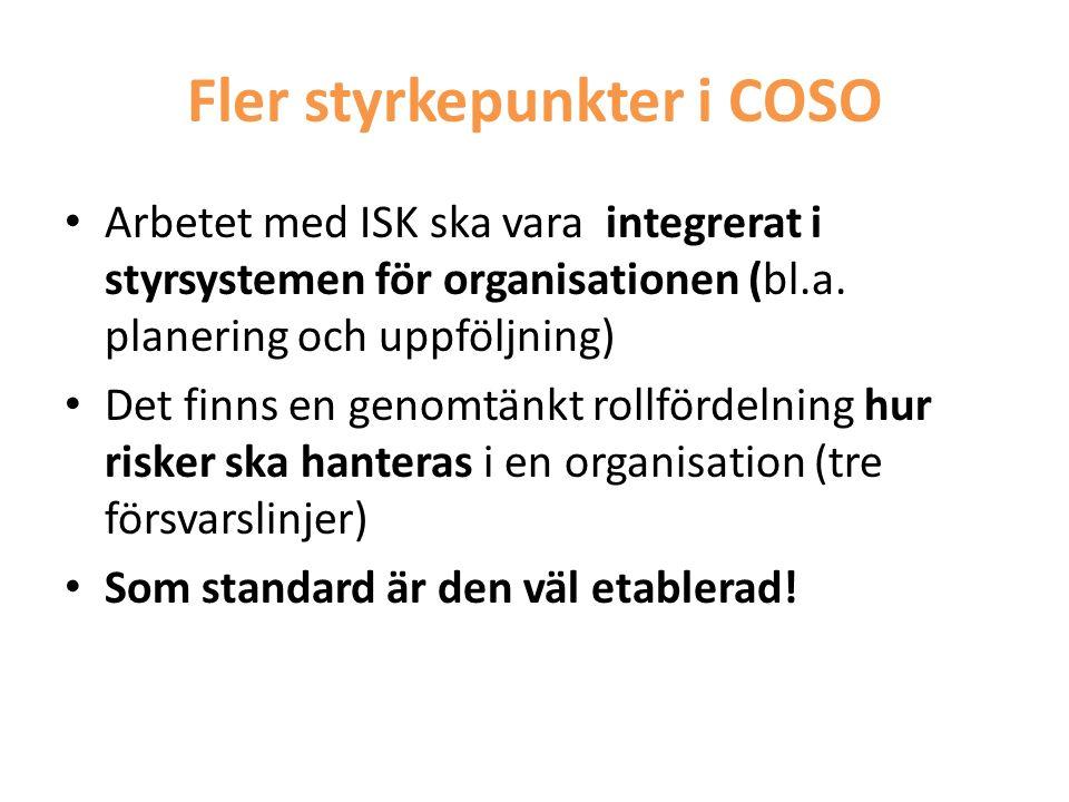 Fler styrkepunkter i COSO • Arbetet med ISK ska vara integrerat i styrsystemen för organisationen (bl.a. planering och uppföljning) • Det finns en gen