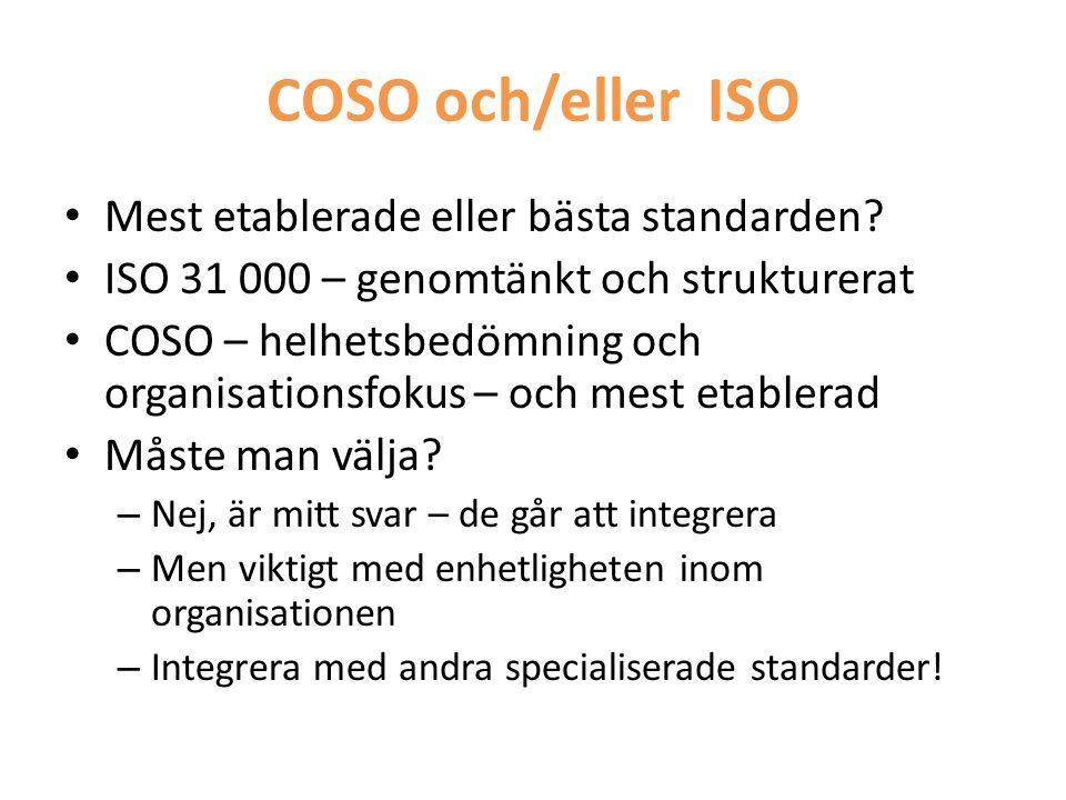 COSO och/eller ISO • Mest etablerade eller bästa standarden? • ISO 31 000 – genomtänkt och strukturerat • COSO – helhetsbedömning och organisationsfok