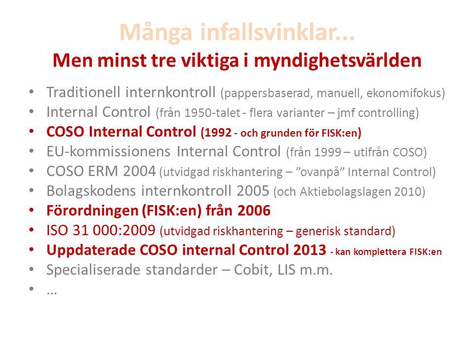Många infallsvinklar... Men minst tre viktiga i myndighetsvärlden • Traditionell internkontroll (pappersbaserad, manuell, ekonomifokus) • Internal Con