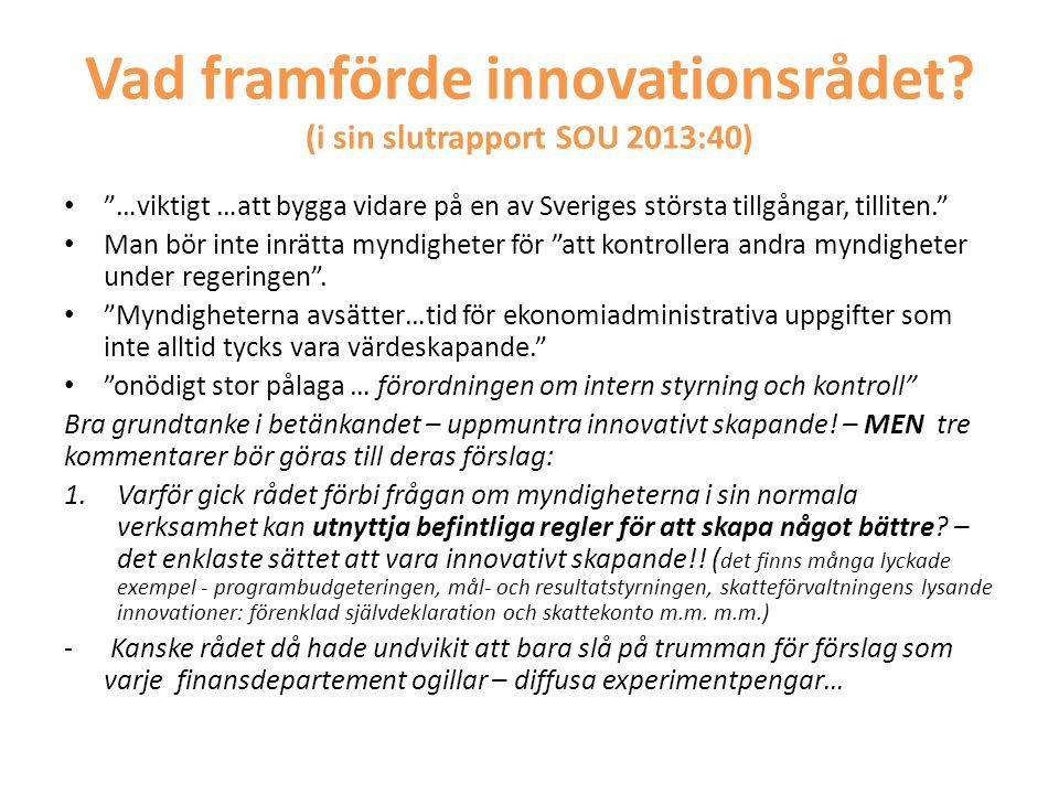 """Vad framförde innovationsrådet? (i sin slutrapport SOU 2013:40) • """"…viktigt …att bygga vidare på en av Sveriges största tillgångar, tilliten."""" • Man b"""