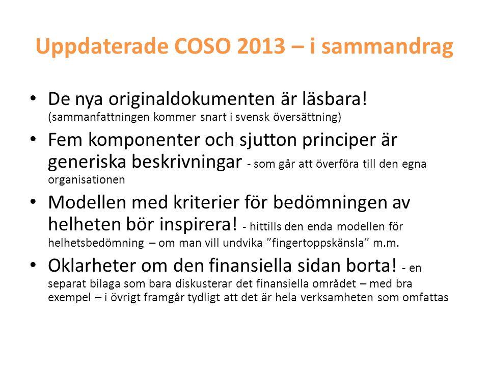 Uppdaterade COSO 2013 – i sammandrag • De nya originaldokumenten är läsbara! (sammanfattningen kommer snart i svensk översättning) • Fem komponenter o