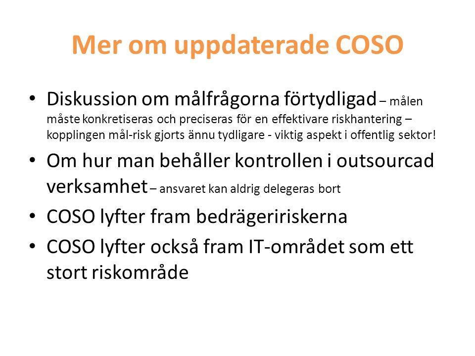 Mer om uppdaterade COSO • Diskussion om målfrågorna förtydligad – målen måste konkretiseras och preciseras för en effektivare riskhantering – koppling