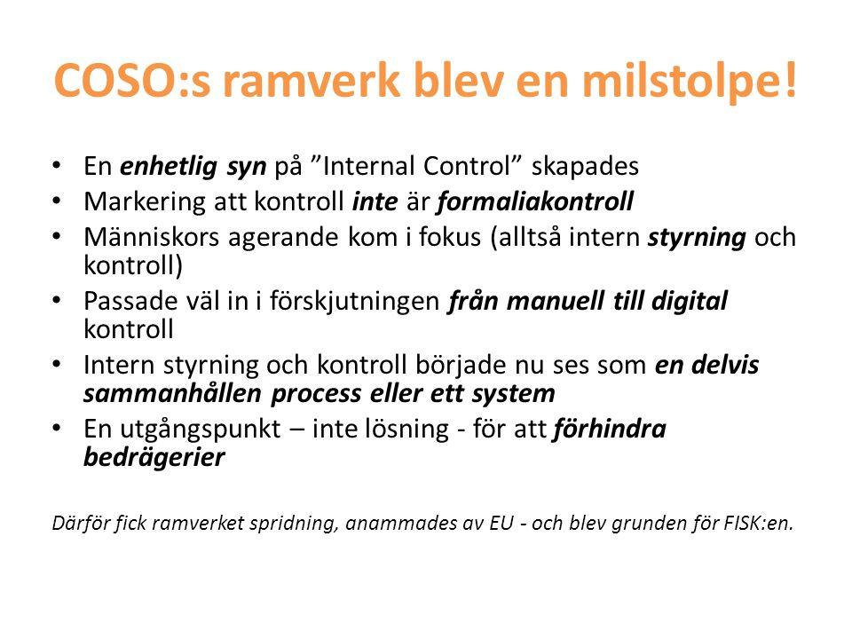 """COSO:s ramverk blev en milstolpe! • En enhetlig syn på """"Internal Control"""" skapades • Markering att kontroll inte är formaliakontroll • Människors ager"""