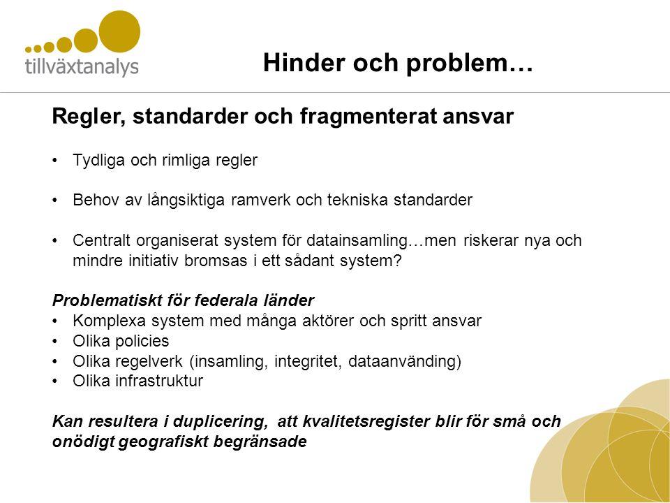 Hinder och problem… Regler, standarder och fragmenterat ansvar •Tydliga och rimliga regler •Behov av långsiktiga ramverk och tekniska standarder •Cent