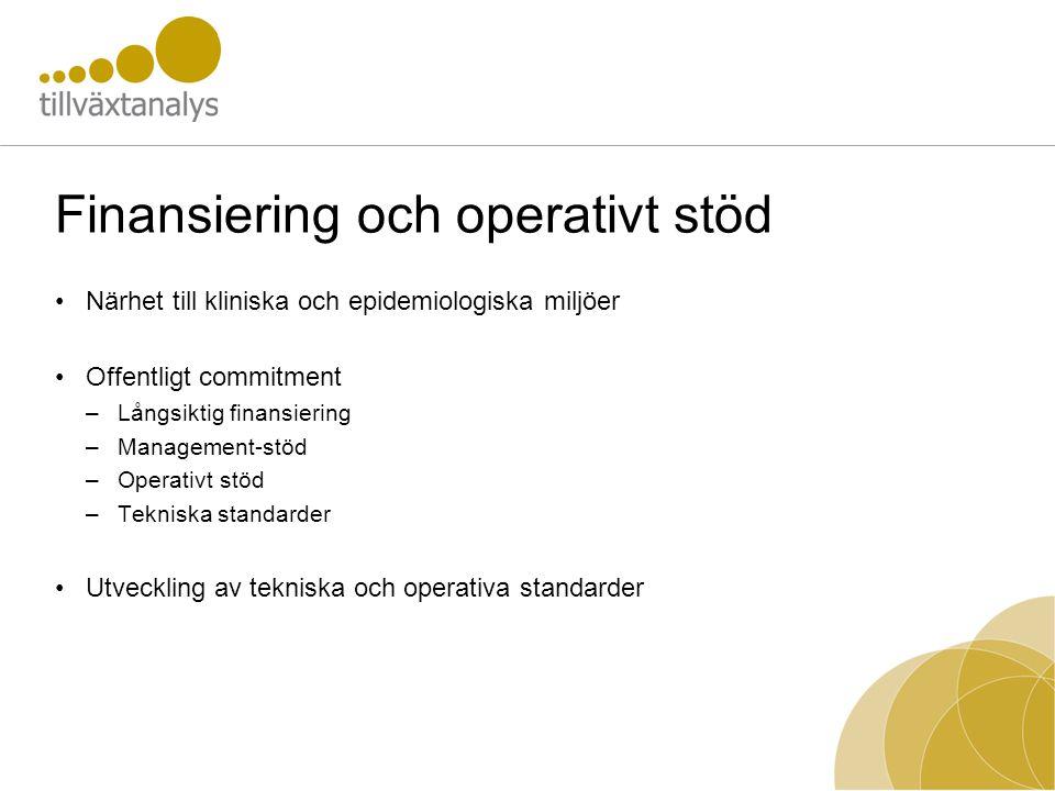 Finansiering och operativt stöd •Närhet till kliniska och epidemiologiska miljöer •Offentligt commitment –Långsiktig finansiering –Management-stöd –Op