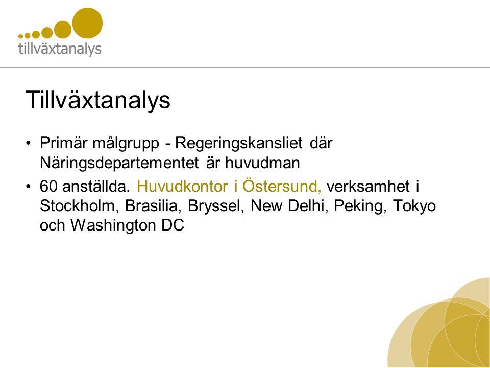 Tillväxtanalys •Primär målgrupp - Regeringskansliet där Näringsdepartementet är huvudman •60 anställda. Huvudkontor i Östersund, verksamhet i Stockhol