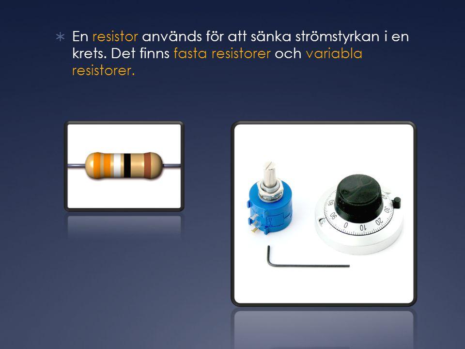  En resistor används för att sänka strömstyrkan i en krets.