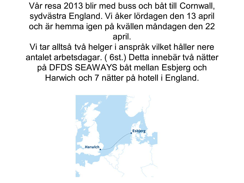 Vår resa 2013 blir med buss och båt till Cornwall, sydvästra England. Vi åker lördagen den 13 april och är hemma igen på kvällen måndagen den 22 april