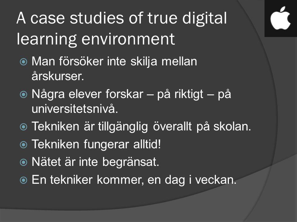 A case studies of true digital learning environment  Man försöker inte skilja mellan årskurser.