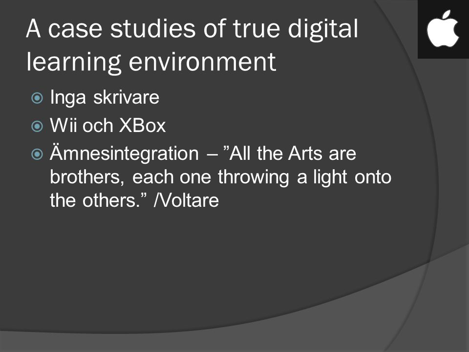 A case studies of true digital learning environment  Inga skrivare  Wii och XBox  Ämnesintegration – All the Arts are brothers, each one throwing a light onto the others. /Voltare