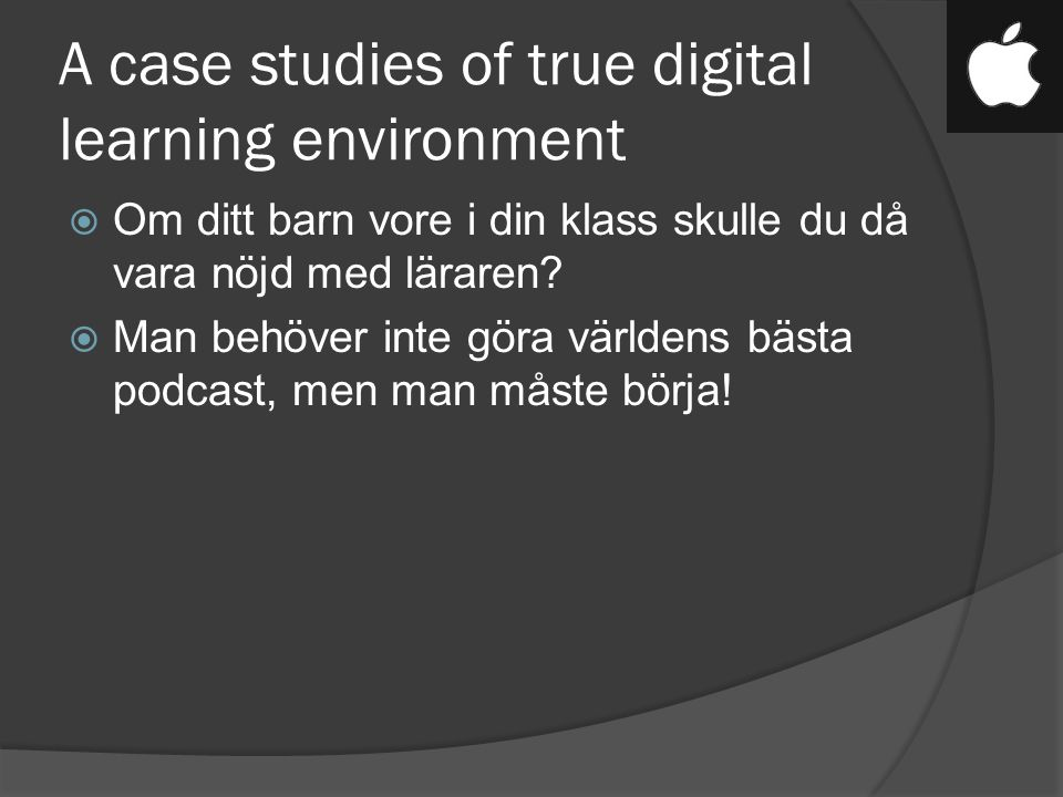 A case studies of true digital learning environment  Om ditt barn vore i din klass skulle du då vara nöjd med läraren.