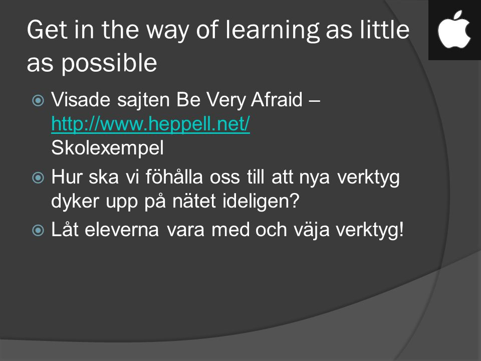 Get in the way of learning as little as possible  Visade sajten Be Very Afraid – http://www.heppell.net/ Skolexempel http://www.heppell.net/  Hur sk