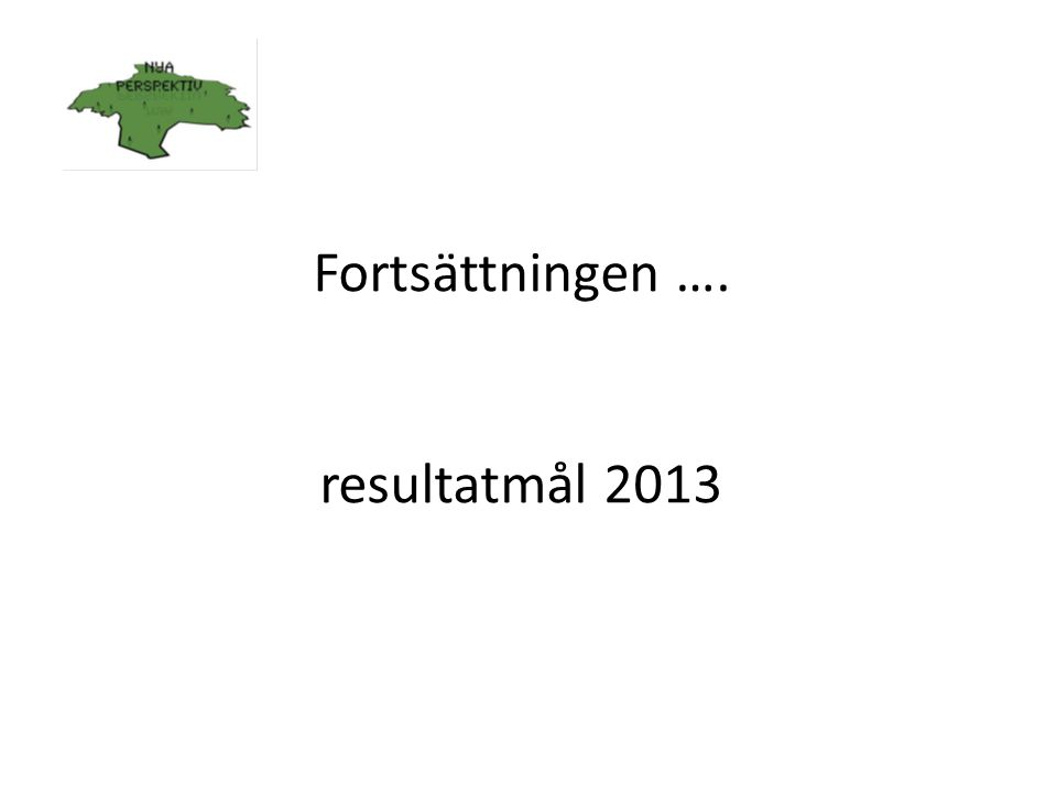 Fortsättningen …. resultatmål 2013