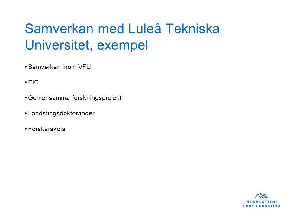 Samverkan med Luleå Tekniska Universitet, exempel •Samverkan inom VFU •EIC •Gemensamma forskningsprojekt •Landstingsdoktorander •Forskarskola