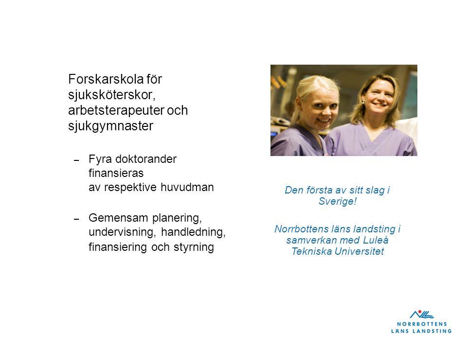 Forskarskola för sjuksköterskor, arbetsterapeuter och sjukgymnaster – Fyra doktorander finansieras av respektive huvudman – Gemensam planering, undervisning, handledning, finansiering och styrning Den första av sitt slag i Sverige.