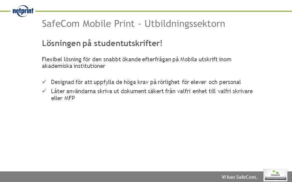 Vi kan SafeCom. SafeCom Mobile Print - Utbildningssektorn Lösningen på studentutskrifter! Flexibel lösning för den snabbt ökande efterfrågan på Mobila