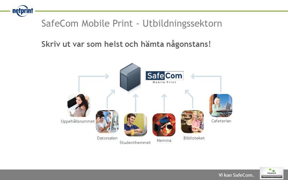 Vi kan SafeCom. SafeCom Mobile Print - Utbildningssektorn Skriv ut var som helst och hämta någonstans! Uppehållsrummet Datorsalen Studenthemmet Hemma