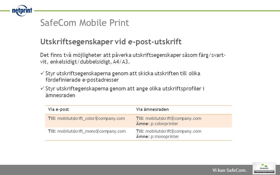 Vi kan SafeCom. SafeCom Mobile Print Det finns två möjligheter att påverka utskriftsegenskaper såsom färg/svart- vit, enkelsidigt/dubbelsidigt, A4/A3.