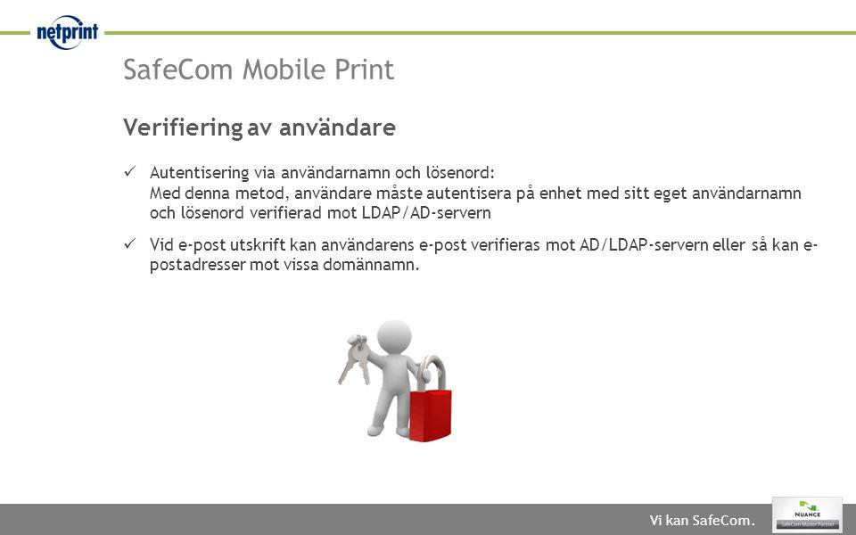 Vi kan SafeCom. SafeCom Mobile Print Verifiering av användare  Autentisering via användarnamn och lösenord: Med denna metod, användare måste autentis