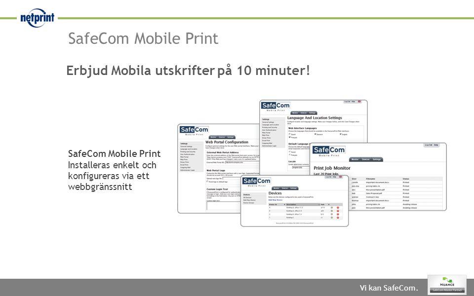 Vi kan SafeCom. SafeCom Mobile Print Erbjud Mobila utskrifter på 10 minuter! SafeCom Mobile Print Installeras enkelt och konfigureras via ett webbgrän