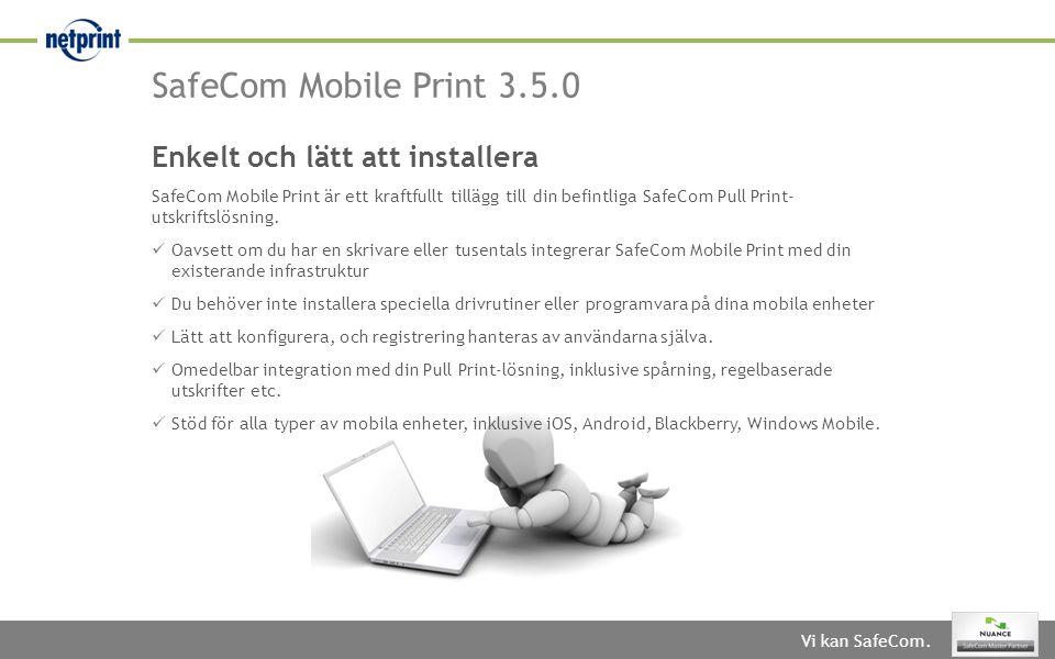 Vi kan SafeCom. SafeCom Mobile Print 3.5.0 Enkelt och lätt att installera SafeCom Mobile Print är ett kraftfullt tillägg till din befintliga SafeCom P