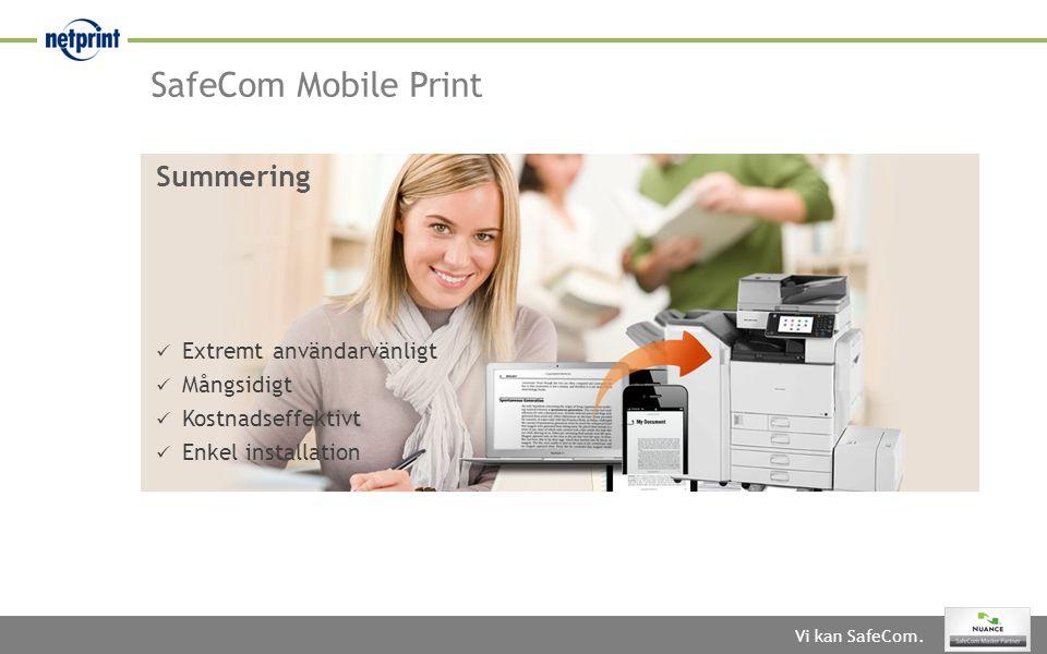 Vi kan SafeCom.  Extremt användarvänligt  Mångsidigt  Kostnadseffektivt  Enkel installation Summering SafeCom Mobile Print