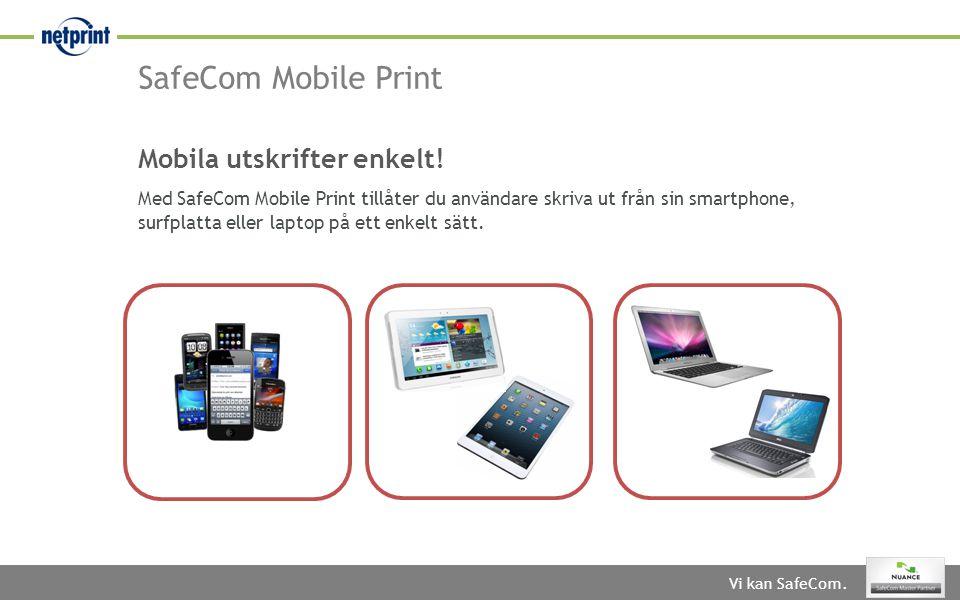 Vi kan SafeCom. Mobila utskrifter enkelt! Med SafeCom Mobile Print tillåter du användare skriva ut från sin smartphone, surfplatta eller laptop på ett