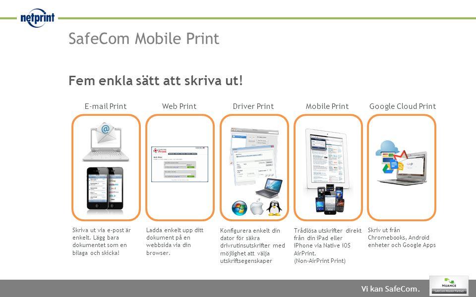 Vi kan SafeCom. Fem enkla sätt att skriva ut! SafeCom Mobile Print Skriva ut via e-post är enkelt. Lägg bara dokumentet som en bilaga och skicka! Ladd