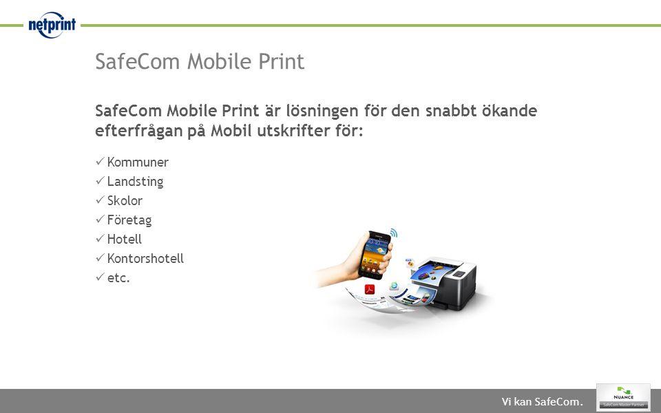 Vi kan SafeCom. SafeCom Mobile Print  Kommuner  Landsting  Skolor  Företag  Hotell  Kontorshotell  etc. SafeCom Mobile Print är lösningen för d