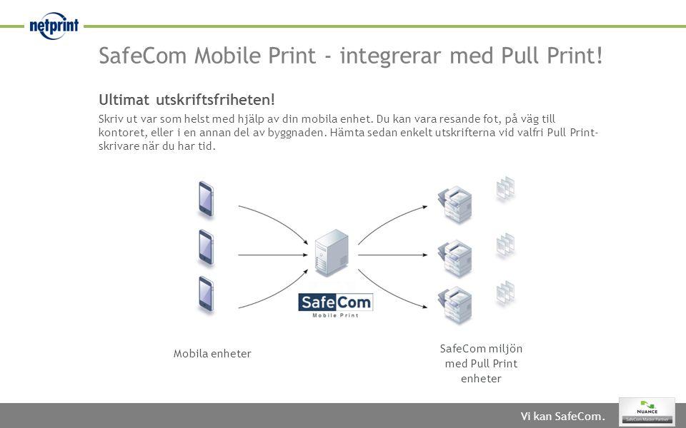 Vi kan SafeCom. SafeCom Mobile Print - integrerar med Pull Print! Ultimat utskriftsfriheten! Skriv ut var som helst med hjälp av din mobila enhet. Du
