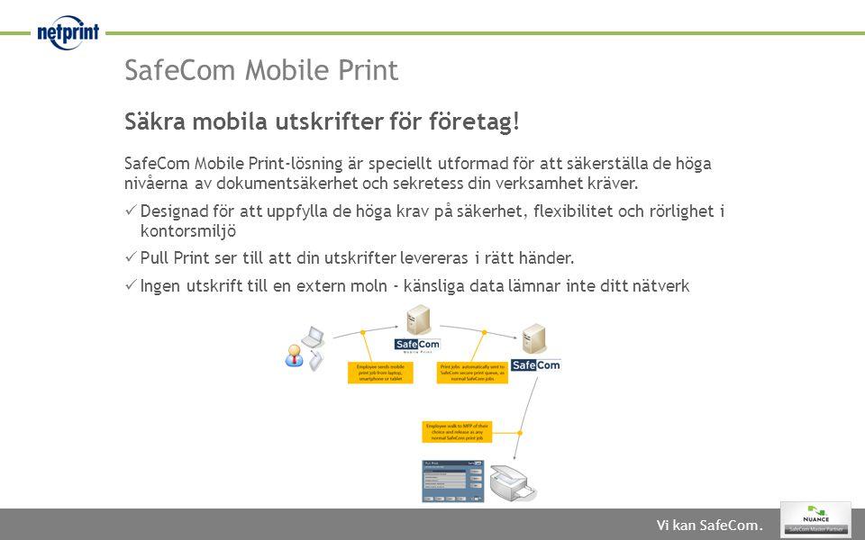 Vi kan SafeCom. SafeCom Mobile Print Säkra mobila utskrifter för företag! SafeCom Mobile Print-lösning är speciellt utformad för att säkerställa de hö
