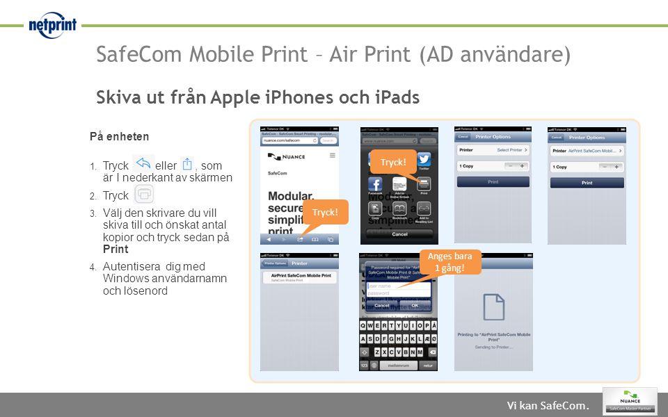 Vi kan SafeCom. Skiva ut från Apple iPhones och iPads På enheten 1. Tryck eller, som är I nederkant av skärmen 2. Tryck 3. Välj den skrivare du vill s