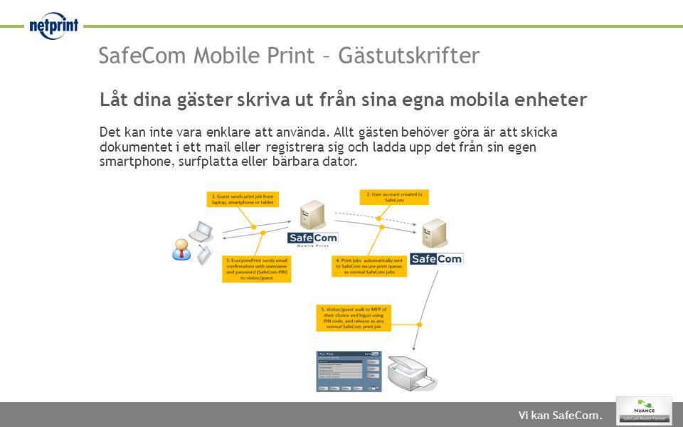 Vi kan SafeCom. SafeCom Mobile Print – Gästutskrifter Låt dina gäster skriva ut från sina egna mobila enheter Det kan inte vara enklare att använda. A