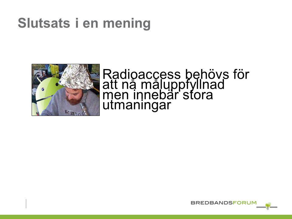 Slutsats i en mening Radioaccess behövs för att nå måluppfyllnad men innebär stora utmaningar