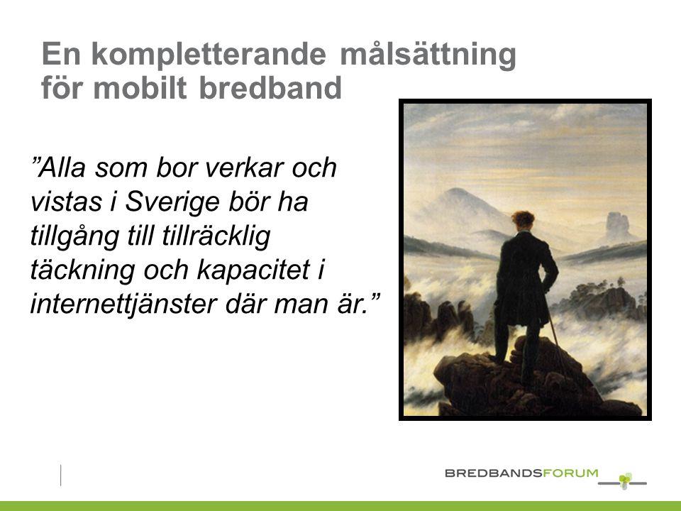 En kompletterande målsättning för mobilt bredband Alla som bor verkar och vistas i Sverige bör ha tillgång till tillräcklig täckning och kapacitet i internettjänster där man är.