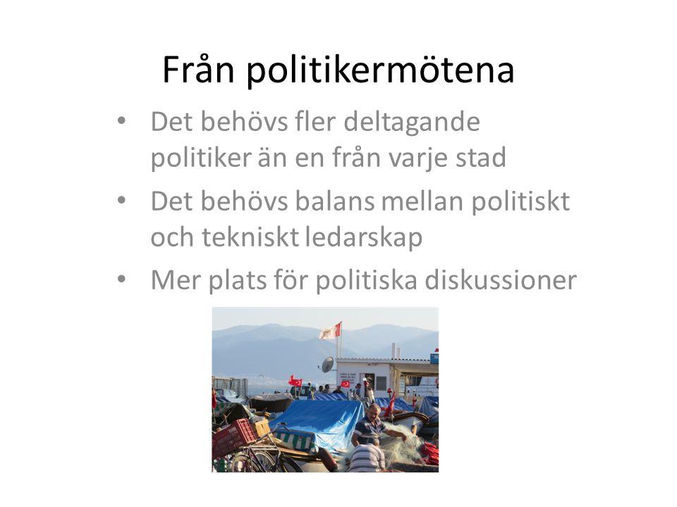 Från politikermötena • Det behövs fler deltagande politiker än en från varje stad • Det behövs balans mellan politiskt och tekniskt ledarskap • Mer plats för politiska diskussioner