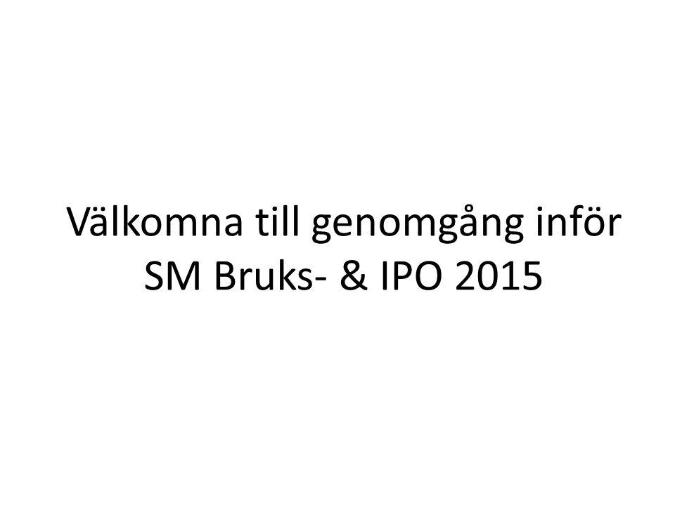 Bruks- och IPO-SM 2015 28, 29 och 30 augusti • Vi vill arbeta med Ett glatt Positivt SM för tävlingsekipage, publik, funktionärer och sponsorer. Var är vi i planeringen.