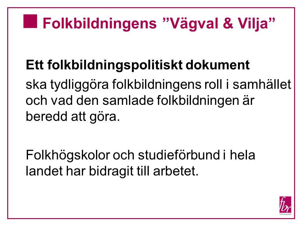  Folkbildningens Vägval & Vilja Ett folkbildningspolitiskt dokument ska tydliggöra folkbildningens roll i samhället och vad den samlade folkbildningen är beredd att göra.