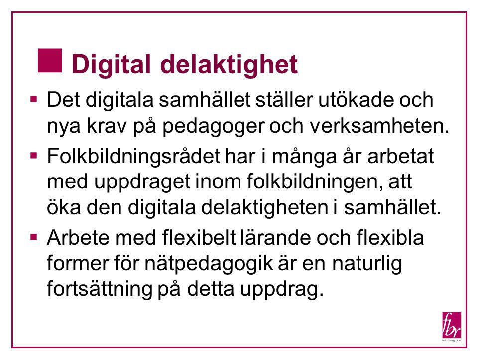 Digital delaktighet  Det digitala samhället ställer utökade och nya krav på pedagoger och verksamheten.  Folkbildningsrådet har i många år arbetat