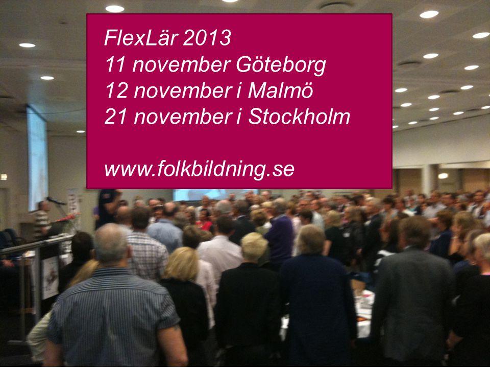 FlexLär 2013 11 november Göteborg 12 november i Malmö 21 november i Stockholm www.folkbildning.se