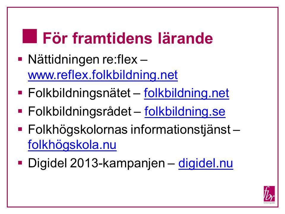  För framtidens lärande  Nättidningen re:flex – www.reflex.folkbildning.net www.reflex.folkbildning.net  Folkbildningsnätet – folkbildning.netfolkb