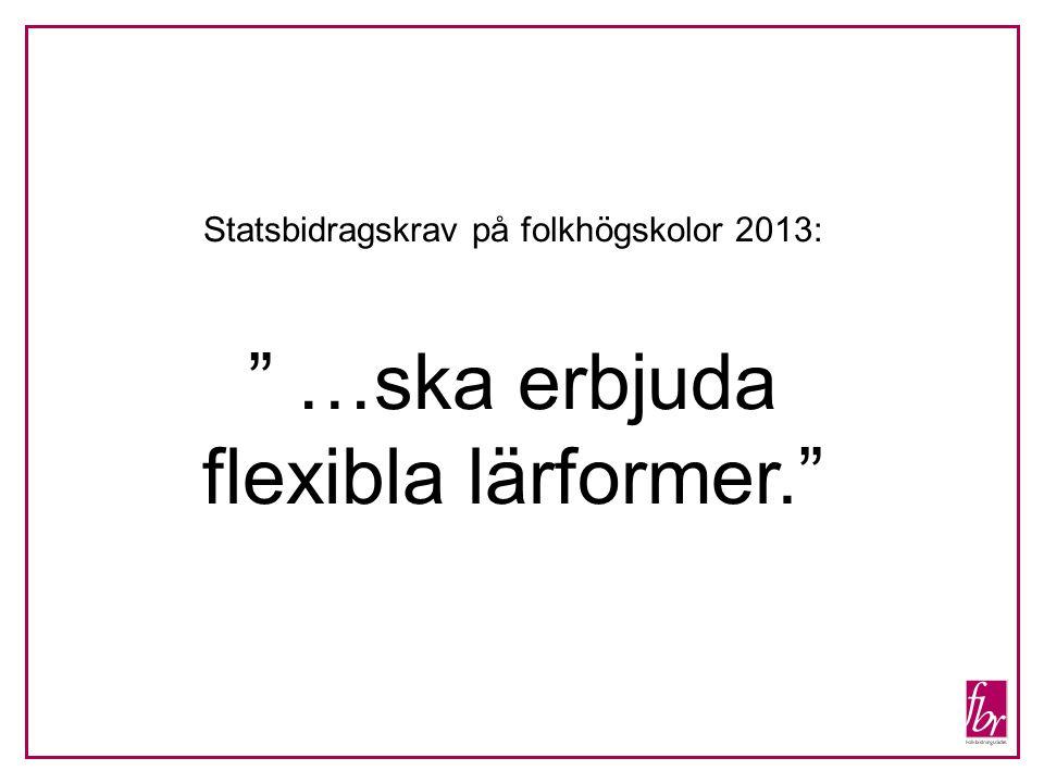 """Statsbidragskrav på folkhögskolor 2013: """" …ska erbjuda flexibla lärformer."""""""