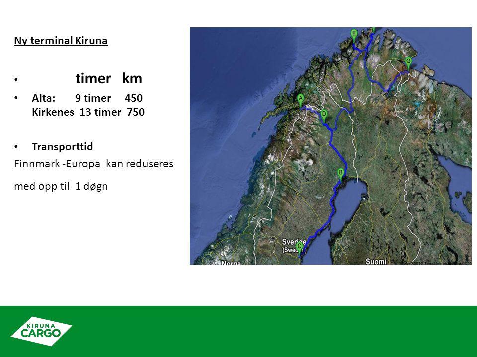 Ny terminal Kiruna • timer km • Alta: 9 timer 450 Kirkenes 13 timer 750 • Transporttid Finnmark -Europa kan reduseres med opp til 1 døgn