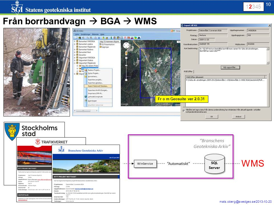 10 mats.oberg@swedgeo.se/2013-10-20 10 Från borrbandvagn  BGA  WMS WMS 12345 Fr o m Geosuite ver 2.0.31