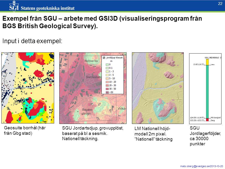 22 mats.oberg@swedgeo.se/2013-10-20 22 Exempel från SGU – arbete med GSI3D (visualiseringsprogram från BGS British Geological Survey). Input i detta e