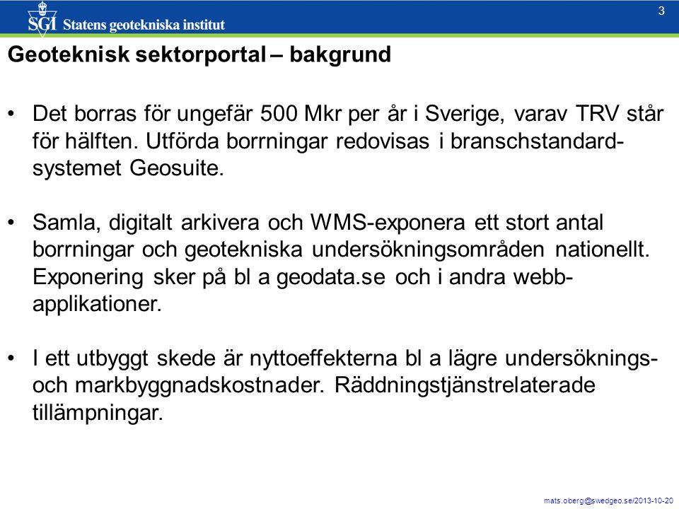 4 mats.oberg@swedgeo.se/2013-10-20 4 Geoteknisk sektorportal *) - komponenter 1.Registering av (i huvudsak analoga) geotekniska undersökningsområden ( metadata ) – finns, ca 6000 objekt idag 2.SGI BGA Branschens Geotekniska Arkiv : från GeoSuite  GeoSuiteDatamodell i SQLServer  WMS-tjänst (på geodata.se och andra websidor).
