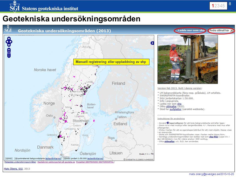 8 mats.oberg@swedgeo.se/2013-10-20 8 Geotekniska undersökningsområden 12345 Manuell registrering eller uppladdning av shp