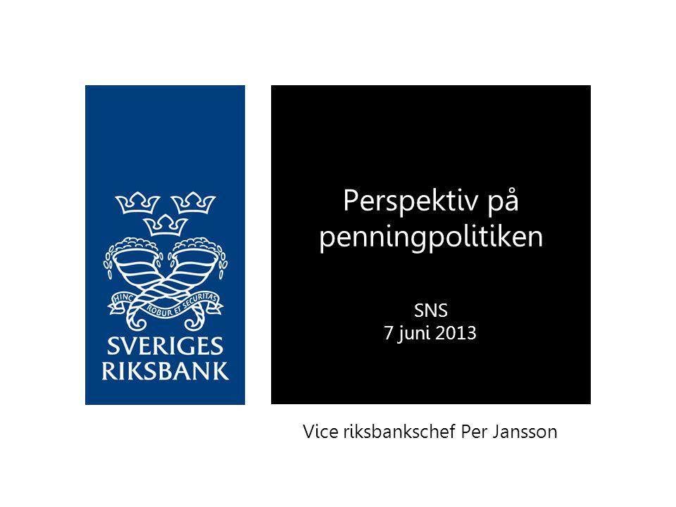 Vice riksbankschef Per Jansson Perspektiv på penningpolitiken SNS 7 juni 2013