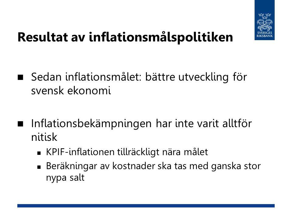 Resultat av inflationsmålspolitiken  Sedan inflationsmålet: bättre utveckling för svensk ekonomi  Inflationsbekämpningen har inte varit alltför niti