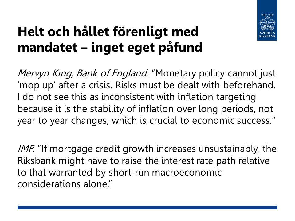 """Helt och hållet förenligt med mandatet – inget eget påfund Mervyn King, Bank of England: """"Monetary policy cannot just 'mop up' after a crisis. Risks m"""